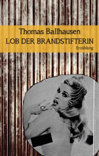 Thomas Ballhausen, Lob der Brandstifterin, Cover